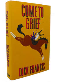 COME TO GRIEF by Dick Francis - First Edition; First Printing - 1995 - from Rare Book Cellar (SKU: 100072)