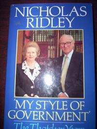 """""""My Style of Government"""" : The Thatcher Years"""