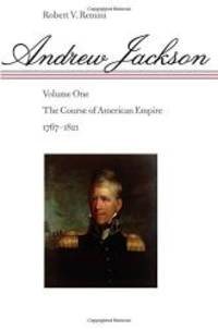 Andrew Jackson: The Course of American Empire, 1767-1821. Vol. 1 by Robert V. Remini - Paperback - 1998-04-01 - from Books Express and Biblio.co.uk