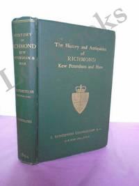 THE HISTORY AND ANTIQUITIES OF RICHMOND, KEW, PETERSHAM, HAM &C.,