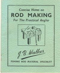 Concise Notes on Rod Making for the Practical Angler
