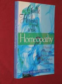 Gentle Healing with Homeopathy : A Practical Primer to Self-Treatment of Common Ailments