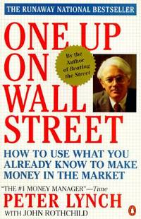 One up on Wall Street : How to Use What You Already Know to Make Money in the Market by John Rothchild; Peter Lynch - Paperback - 1990 - from ThriftBooks and Biblio.com