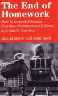 The End of Homework : How Homework Disrupts Families, Overburdens Children, and Limits Learning by Etta Kralovec; John Buell - Paperback - 2001 - from ThriftBooks (SKU: G0807042196I2N00)