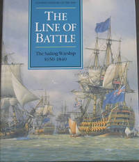 The Line of Battle : The Sailing Warship 1650 - 1840