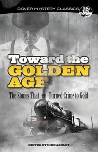 Toward the Golden Age : The Stories That Turned Crime to Gold