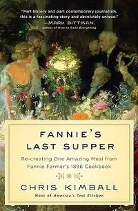 Fannie's Last Supper : Re-Creating One Amazing Meal from Fannie Farmer's 1896 Cookbook