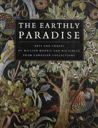 The Earthly Paradise: Arts and Crafts by William Morris and His Circle (Art & Architecture)
