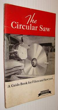 The Circular Saw: A Guide Book for Filers and Sawyers