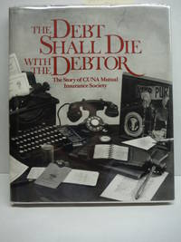 The Debt Shall Die with the Debtor: The Story of CUNA Mutual Insurance Society