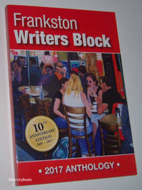 FRANKSTON WRITERS BLOCK ANTHOLOGY 2017: 10th Anniversary Edition