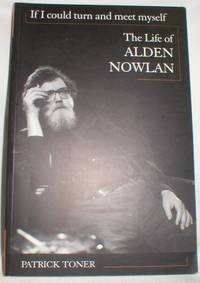 If I Could Turn and Meet Myself; The Life of Alden Nowlan