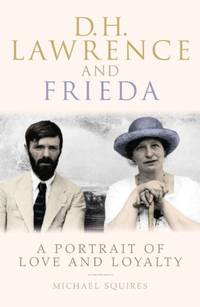 D. H. Lawrence and Frieda: A Portrait of Love and Loyalty