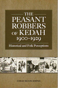 The Peasant Robbers of Kedah, 1900-1929: Historical and Folk Perceptions.