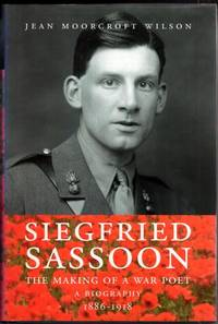 Siegfried Sassoon: The Making of a War Poet. A Biography 1886 - 1918