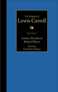 The Pamphlets of Lewis Carroll: Games  Puzzles  and Related Pieces