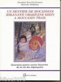 Un sentier de mocassins = Mikanawe obakigine kizin = A Moccasin Trail. Quarante-quatre scènes illustrées de la vie des Algonquins.
