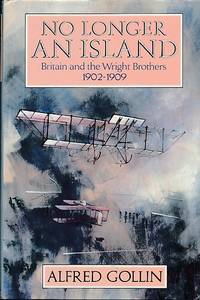 No Longer an Island. Britain and the Wright Brothers 1902-1909