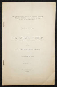 image of No Constitutional Power to Conquer Foreign Nations and Hold Their People in Subjection Against Their Will: Speech of Hon. George F. Hoar, of Massachusetts, in the Senate of the United States, January 9, 1899
