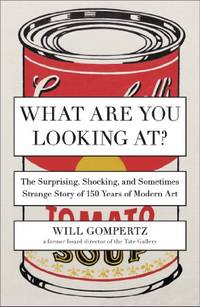 What Are You Looking At?: The Surprising, Shocking, and Sometimes Strange Story of 150 Years of...