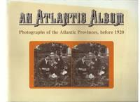 An Atlantic Album: Photographs of the Atlantic Provinces Before 1920