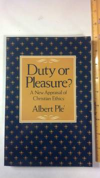Duty or Pleasure?: A New Appraisal of Christian Ethics