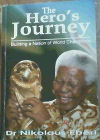 The Hero's Journey;Building a Nation of World Champions by  Dr Nikolaus Eberl - Paperback - 3rd Edition - 2009 - from Chapter 1 Books and Biblio.co.uk