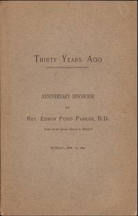 Thirty Years Ago. A Discourse Delivered in the Second Church in Hartford, Sunday, January 12, 1890