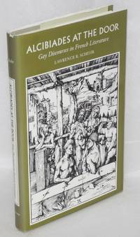 Alcibiades at the Door: gay discourses in French literature