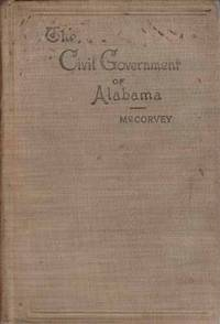The government of the people of the state of Alabama, by  Thomas Chalmers McCorvey - First Edition; Later Printing - 1895 - from A Book Legacy and Biblio.com