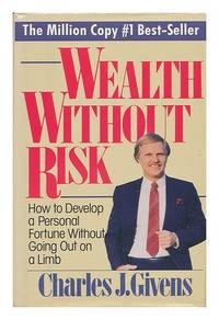 image of Wealth Without Risk: How to Develop a Personal Fortune Without Going Out on a Limb