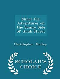 image of Mince Pie: Adventures on the Sunny Side of Grub Street - Scholar's Choice Edition
