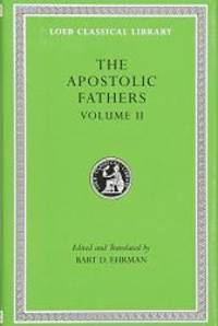 Apostolic Fathers: Volume II. Epistle of Barnabas. Papias and Quadratus. Epistle to Diognetus....