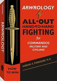 Arwrology : All-Out Hand-To-Hand Fighting for Commandos, Military, and Civilians