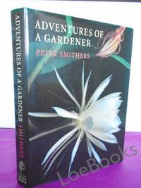 ADVENTURES OF A GARDENER by  Peter Smithers - Signed First Edition - 1995 - from Loe Books and Biblio.com