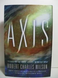 Axis by  Robert Charles Wilson - Signed First Edition - 2007-09-18 - from The Book Scouts (SKU: sku520001031)