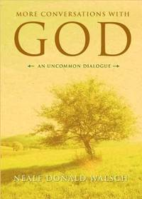 More Conversations With God   An Uncommon Dialogue   Living In The World With Honesty  Courage And Love