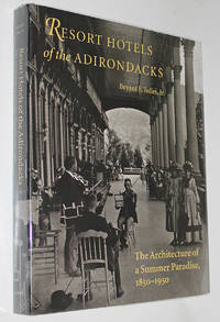 Resort Hotels of the Adirondacks: The Architecture of a Summer Paradise, 1850-1950