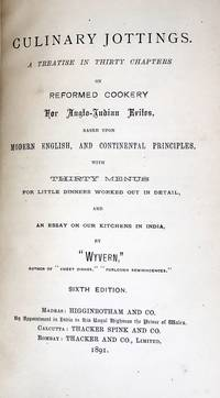 [BRITISH EMPIRE] [INDIA] Culinary Jottings - A Treatise in Thirty Chapters on Reformed Cookery for Anglo-Indian    based upon Modern English, and Continental Principles, with Thirty Menus for Little Dinners worked out in Detail, and An Essay on our Kitchens in India