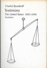 Testimony The United States 1885-1890 Recitative (First Printing) by Charles Reznikoff