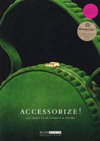 Accessorize!: 250 Objects of Fashion and Desire