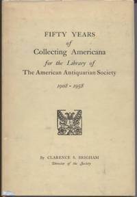 Fifty Years of Collecting Americana for the Library of The American Antiquarian Society 1908-1958