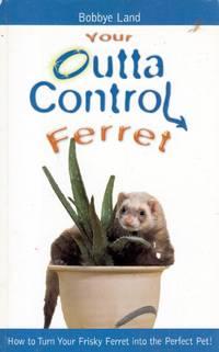 Your Outta Control Ferret