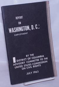 image of Employment in Washington D.C., problems and progress. Report of the District of Columbia Advisory Committee to the United States Commission on Civil Rights, July 1963