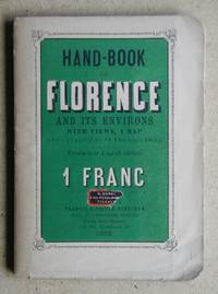 Hand-Book of Florence and Its Environs with Views, a Map and Catalogues of the Galleries.