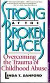 Strong at the Broken Places: Overcoming the Trauma of Childhood Abuse