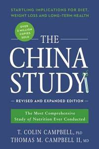 The China Study: Revised and Expanded Edition: The Most Comprehensive Study of Nutrition Ever...