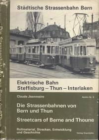Städtische Strassenbahn Bern - Elektrische Bahn Steffisburg-Thun-Interlaken - Die Strassenbahnen von Bern und Thun - Rollmaterial, Strecken, Entwicklung und Geschichte