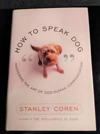 image of HOW TO SPEAK DOG: MASTERING DOG-HUMAN COMMUNICATION