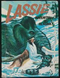 Lassie: Adventure in Alaska by  George S ELRICK - Hardcover - 1967 - from Main Street Fine Books & Manuscripts, ABAA and Biblio.co.uk